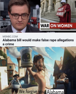 awesomesthesia:  Aaaaalabama: TRUST  HOMEN  ALL  ALL IN  WAR ON WOMEN  MSNBC.COM  Alabama bill would make false rape allegations  a crime  We forgive you Alabama awesomesthesia:  Aaaaalabama