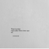 trust: Trust in time  especially when time says  no.  SEEKER
