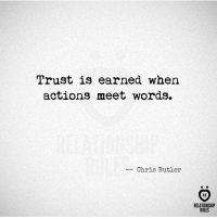 Butler, Words, and Relationship: Trust is earned when  actions meet words.  Chris Butler  AR  RELATIONSHIP  RULES