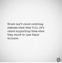 Fall, Them, and They: Trust isn't about catching  someone when they fall, it's  about supporting them when  they start to lose their  balance