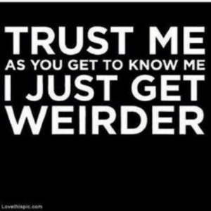 Student, You, and Trust Me: TRUST ME  I JUST GET  WEIRDER  AS YOU GET TO KNOW ME If you are a student Follow @studentlifeproblems