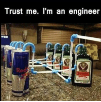 Drunk, Fail, and Lol: Trust me. I'm an engineer Double tap if you are an engineer. Comment your favourite 🍻🍷🍹🍸 savage engineer meme fail video lol party drunk jager bombs