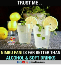 soft drinks: TRUST ME  LAUGHING  NIMBU PANI IS FAR BETTER THAN  ALCOHOL &SOFT DRINKS