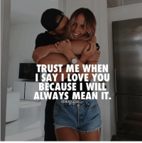Adele, JLo, and Memes: TRUST ME WHEN  I SAY I LOVE YOU  BECAUSE I WILL  ALWAYS MEAN IT.  @SUCCESSES Tag that special person.👇 - 👉 Follow : @lux.mentor - Successes - - ➖➖➖➖➖➖➖➖➖➖➖➖➖ @leomessi @kimkardashian @jlo @adele @ddlovato @katyperry @danbilzerian @kevinhart4real @thenotoriousmma @justintimberlake @taylorswift @beyonce @davidbeckham @selenagomez @therock @thegoodquote @instagram @champagnepapi @cristiano