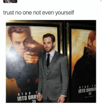 Funny, Memes, and 🤖: trust no one not even yourself  5 TAR TR  INTO DARKIT  S T A R  T  INTO DARR THIS IS SO FUNNY