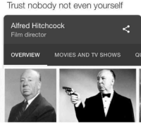 Trust Nobody: Trust nobody not even yourself  Alfred Hitchcock  Film director  OVERVIEW MOVIES AND TV SHOWS Q