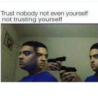 Trust Nobody Not Even Yourself Not Trusting Yourself Meme On Meme