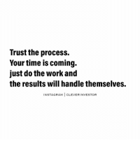 This means doing the work even when you don't feel like it! cleverinvestor staymotivated BeClever: Trust the process.  Your time is coming.  just do the work and  the results will handlethemselves.  NSTAGRAM  I CLEVER INVESTOR This means doing the work even when you don't feel like it! cleverinvestor staymotivated BeClever