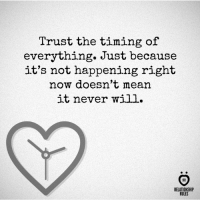Trust the timing <3: Trust the timing of  everything. Just because  it's not happening right  now doesn't mean  it never will.  AR  RELATIONSHIP  RULES Trust the timing <3