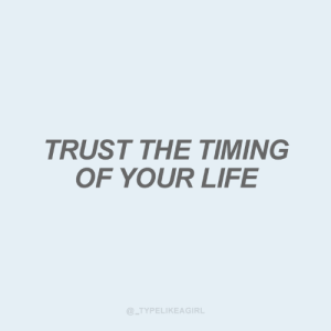 Timing: TRUST THE TIMING  OF YOUR LIFE  @_TYPELIKEAGIRL
