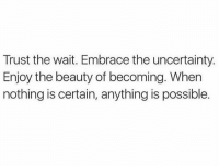Memes, 🤖, and In Flames: Trust the wait. Embrace the uncertainty  Enjoy the beauty of becoming. When  nothing is certain, anything is possible. Forged in Flames.