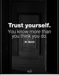 Tag someone who needs to read this. Trust yourself. You know more than you think you do. - Dr. Spock positiveenergyplus: Trust yourself.  You know more than  you think you do  Dr. Spock Tag someone who needs to read this. Trust yourself. You know more than you think you do. - Dr. Spock positiveenergyplus