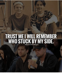 Who stuck by your side 👇- Follow: @businessmindset101 - successes -: TRUSTMEI WILL REMEMBER  WHO STUCK BY MY SIDE.  @Business Mindseti01 Who stuck by your side 👇- Follow: @businessmindset101 - successes -