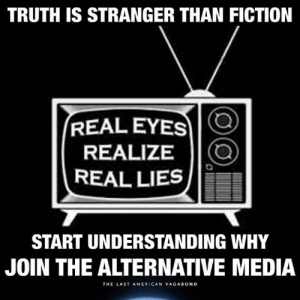 stranger than fiction: TRUTH IS STRANGER THAN FICTION  REAL EYES  REALIZEIO  REAL LIESJE  START UNDERSTANDING WHY  JOIN THE ALTERNATIVE MEDIA  THE LAST AMERICAN VAGABOND