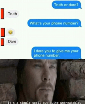danktoday:  Gentlemen, we got em by JeanKrad1ly MORE MEMES  Wait they're already textingNANI: Truth or dare?  Truth  What's your phone number?  Dare  I dare you to give me yo  phone number.  It's a simple spell but quite unbreakable. danktoday:  Gentlemen, we got em by JeanKrad1ly MORE MEMES  Wait they're already textingNANI
