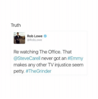 so disappointing NoEmmys: Truth  Rob Lowe  RobLowe  Re watching The Office. That  @SteveCarell never got an  #Emmy  makes any other TV injustice seem  petty  so disappointing NoEmmys