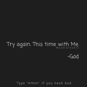 "God, Memes, and Time: Try again. This time with Me.  @G odCares Bro  -God  Type ""Amen."" if you need God."