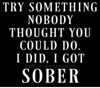 Memes, Sober, and 🤖: TRY SOMETHING  NOBODY  THOUGHT YOU  COULD DO  I DID  I GOT  SUG  SOBER