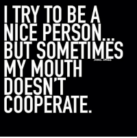 😶 Soz... Not Soz.: TRY TO BE A  NICE PERSON  BUT SOMETIMES  REBEL CIRCUS  MY MOUTH  DOESNT  COOPERATE 😶 Soz... Not Soz.