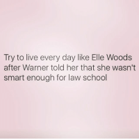 Prove a fuckboy wrong queens_over_bitches: Try to live every day like Elle Woods  after Warner told her that she wasn't  smart enough for law school Prove a fuckboy wrong queens_over_bitches