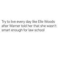 School, Live, and Law School: Try to live every day like Elle Woods  after Warner told her that she wasn't  smart enough for law school