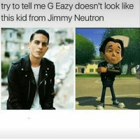 G-Eazy: try to tell me G Eazy doesn't look like  this kid from Jimmy Neutron