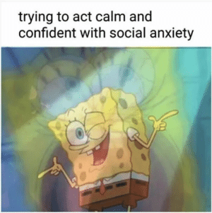 confident: trying to act calm and  confident with social anxiety