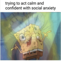 Bored, Anxiety, and Act: trying to act calm and  confident with social anxiety a small dump because i am very bored