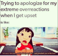 Memes, 🤖, and  Overreact: Trying to apologize for my  extreme overreactions  when I get upset  is like:  I'm sorry bit you  and pulledyour hair... and punched you in the face. 😔😞 sorry... or whatever shepost♻♻