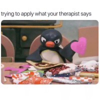 Girl Memes, Hot, and What: trying to apply what your therapist says Hot. Mess.