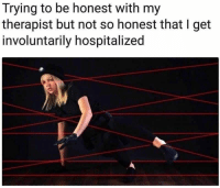 Funny, Memes, and Hilarious: Trying to be honest with my  therapist but not so honest that I get  involuntarily hospitalized 27 Hilarious Memes Just For Laughs #memes #funny #humor