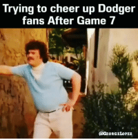 Dodgers, Latinos, and Memes: Trying to cheer up Dodger  fans After Game 7  AGEORGELOPEz Lmaoo 😬😬😬😒😒😒 🔥 Follow Us 👉 @latinoswithattitude 🔥 latinosbelike latinasbelike latinoproblems mexicansbelike mexican mexicanproblems hispanicsbelike hispanic hispanicproblems latina latinas latino latinos hispanicsbelike dodgers ladodgers Video by - @georgelopez