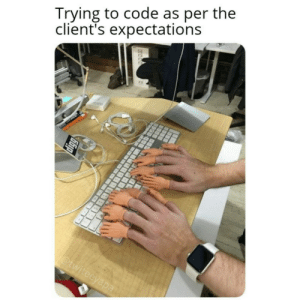 Code, As Per, and Their: Trying to code as per the  client's expectations  @twiteeyapa Clients and their unrealistic deadlines