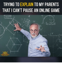Memes, 🤖, and Online Gaming: TRYING TO EXPLAIN TO MY PARENTS  THAT CAN'T PAUSE AN ONLINE GAME  8GAMING