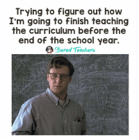 Memes, School, and Teaching: Trying to figure out how  I'm going to finish teaching  the curriculum before the  end of the school year.  ored Teachers Still don't know how... Anyone else in the same boat?