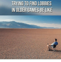 Be Like, Memes, and 🤖: TRYING TO FIND LOBBIES  IN OLDER GAMES BE LIKE So true . 🔥I love red pandas🔥 🐼Follow my back up🐼 🎋@Evil._.Kermit🎋 📝Credit goes to:@ 〰〰〰〰〰〰〰〰〰〰〰〰〰〰〰〰〰〰 ❤️Double tap for more❤️ 💎Use TwisttFTW if you're a real fan💎 😸Pls like-comment-share-repost😸 🚫Negativity and promoting = block🚫 〰〰〰〰〰〰〰〰〰〰〰〰〰〰〰〰〰〰 ❌Ignore tags❌ Like4like Like4follow Ps4 Xbox Mlg Memes Lmfao Comedy Callofduty Gamingmemes Codiw Mwr Gaming Codmemes Funny Funnymemes Codbo2 Treyarch KontrolFreek Grips Shop Controllers Redpandanation