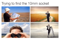 Where did it go?! Car memes: Trying to find the 10mm socket Where did it go?! Car memes