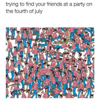 Friends, Memes, and Party: trying to find your friends at a party on  the fourth of july like if you can't find your friends 🇺🇸 (@memes)