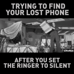 Memes, Phone, and Lost: TRYING TO FIND  YOUR LOST PHONE  tv  GRUNGE  AFTER YOU SET  THE RINGER TO SILENT Do you want to know the right words to say next time you see your ex? Do you want to put an end to the awkward silences? The comprehensive guide to winning your ex back => http://bit.ly/exbackz