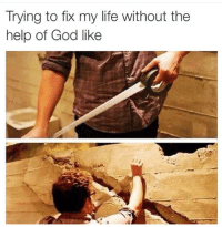 Truth!: Trying to fix my life without the  help of God like Truth!