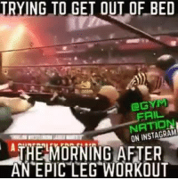 TRYING TO GET OUT OF BED  EGYM  ON INSTAGRAM  THE MORNING AFTER  AN EPIC LEG WORKOUT You haven't done legs right unless you go full Ric Flair.