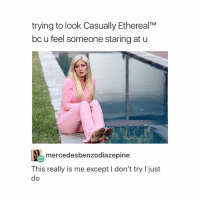 @oknicetry i miss you: trying to look Casually Ethereal TM  bo u feel someone staring at u  mercedesbenzodiazepine  This really is me except l don't try l just @oknicetry i miss you