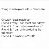 Trying To Make Plans With Ur Friends Like Group Lets Catch