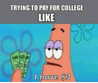 @studentlifeproblems: TRYING TO PAY FOR COLLEGE  LIKE  I have $3 @studentlifeproblems