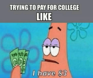 studentlifeproblems:  If you are a student Follow @studentlifeproblems: TRYING TO PAY FOR COLLEGE  LIKE  I have $3 studentlifeproblems:  If you are a student Follow @studentlifeproblems