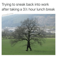 Work, Break, and Back: Trying to sneak back into work  after taking a 32 hour lunch break  @StupidResumes Who's done this?! 😂🙋‍♂️ https://t.co/uWiW9zeu6L