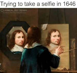 30 Funniest Classical Art Memes For Art Lovers-04: Trying to take a selfie in 1646  CLASSICAL ART MEMES  facebook.com/classicalurtinemes 30 Funniest Classical Art Memes For Art Lovers-04