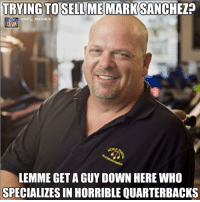 Trying to sell Sanchez to the Pawn Stars?: TRYING TOSELLME MARK SANCHEZ?  ONFLMEMES  LEMME GET AGUY DOWN HERE WHO  SPECIALIZES IN HORRIBLE QUARTERBACKS Trying to sell Sanchez to the Pawn Stars?