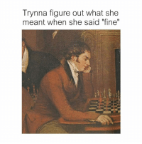 """Classical Art, Play, and Don: Trynna figure out what she  meant when she said """"fine"""" Don't play with me"""