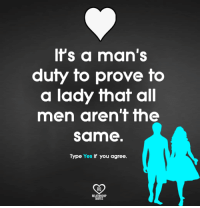 Memes, 🤖, and Yes: ts a man's  duty to prove to  a lady that all  men aren'f me  same  Type Yes if you agree.  RO  RELAT  QUOTE